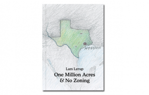 "Lars Lerup: One Million Acres & No Zoning. As Lerup writes, ""Contemporary Houston is neither city nor Metropolis, but an urban condition of a third kind."" Hardcover, 273 pages, signed by the author, $39.95 @ the MFAH"