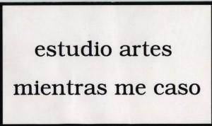 Armando Miguélez, Estudio Artes Mientras me Caso (I will study art until I get married), Printed on a sticker