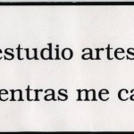 Armando Migulez, Estudio Artes Mientras me Caso (I will study art until I get married), Printed on a sticker