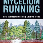 "Mycelium Running (2005) is described as ""a manual for the mycological rescue of the planet."""