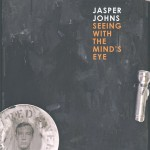 Jasper Johns: Seeing with the Mind&#039;s Eye, Edited by Gary Garrels; With essays by Roberta Bernstein, Gary Garrels, Brian M. Reed, James Rondeau, Mark Rosenthal, Nan Rosenthal, Richard Shiff, and John Yau