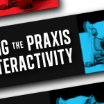 Constructing the Praxis of Interactivity: Felipe Lopez