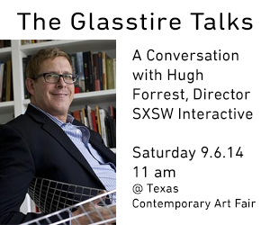 Glasstire Talks Hugh Forrest