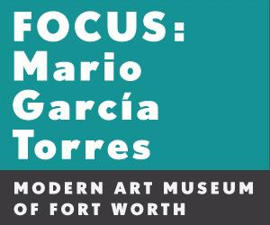 Modern Art Museum of Fort Worth MAMFW Mario Garcia Torres Exhibition