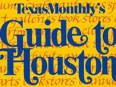 Texas Monthly's Guide to Houston