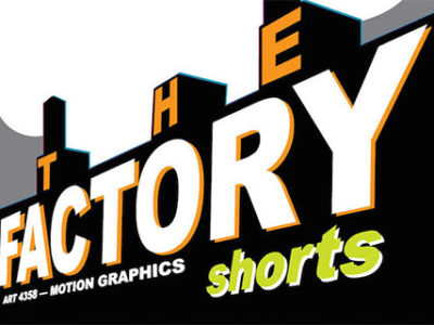 The Factory Shorts: Selected Projects From ART4358 Motion Graphics