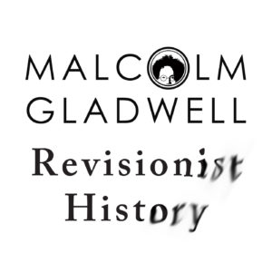 Revisionist History with Malcolm Gladwell