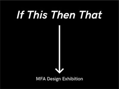 If This Then That: 2018 Design MFA Exhibition