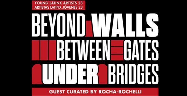 Young Latinx Artists 23: Beyond Walls, Between Gates, Under Bridges