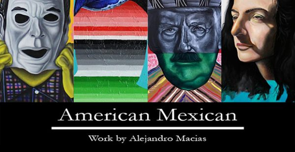 Alejandro Macias- American Mexican at B&E Art Studio in Brownsville April 11 2019