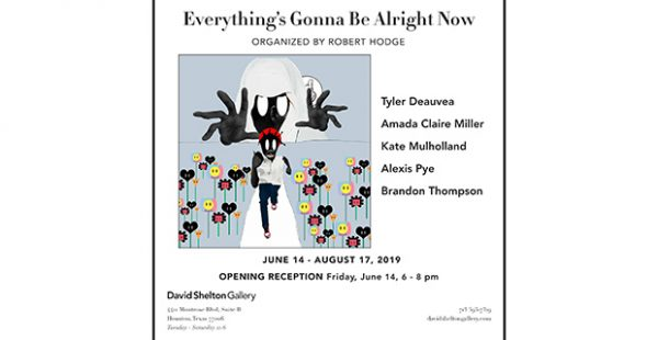 Everything's Gonna Be Alright Now at David Shelton Gallery Houston June 14 2019