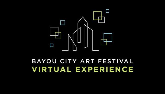 Bayou City Virtual Arts Festival, October 5-11, 2020