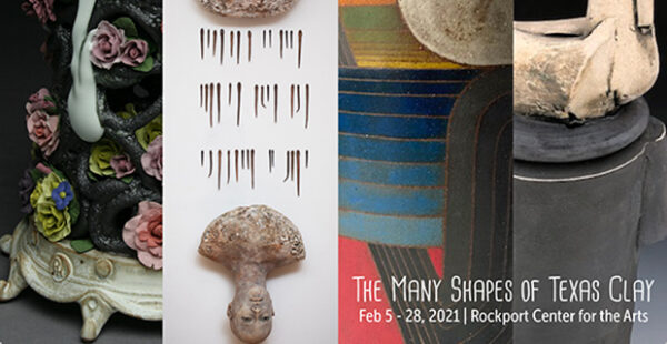 The Many Shapes of Texas Clay at the Rockport Center for the Arts in Rockport February 5 2021