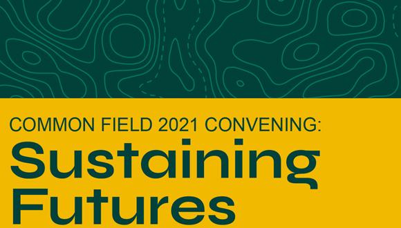 Common Field 2021 Convening-Sustaining Futures