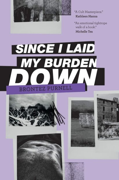 Since I Laid My Burden Down by Brontez Purnell (2017)